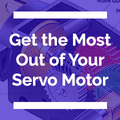 Get the Most Out of Your Servo Motor