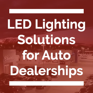 LED Lighting Solutions for Auto Dealerships
